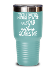 Load image into Gallery viewer, Funny Textile Cutting Machine Operator Dad Tumbler Gift Idea for Father Gag Joke Nothing Scares Me Coffee Tea Insulated Cup With Lid-Tumbler