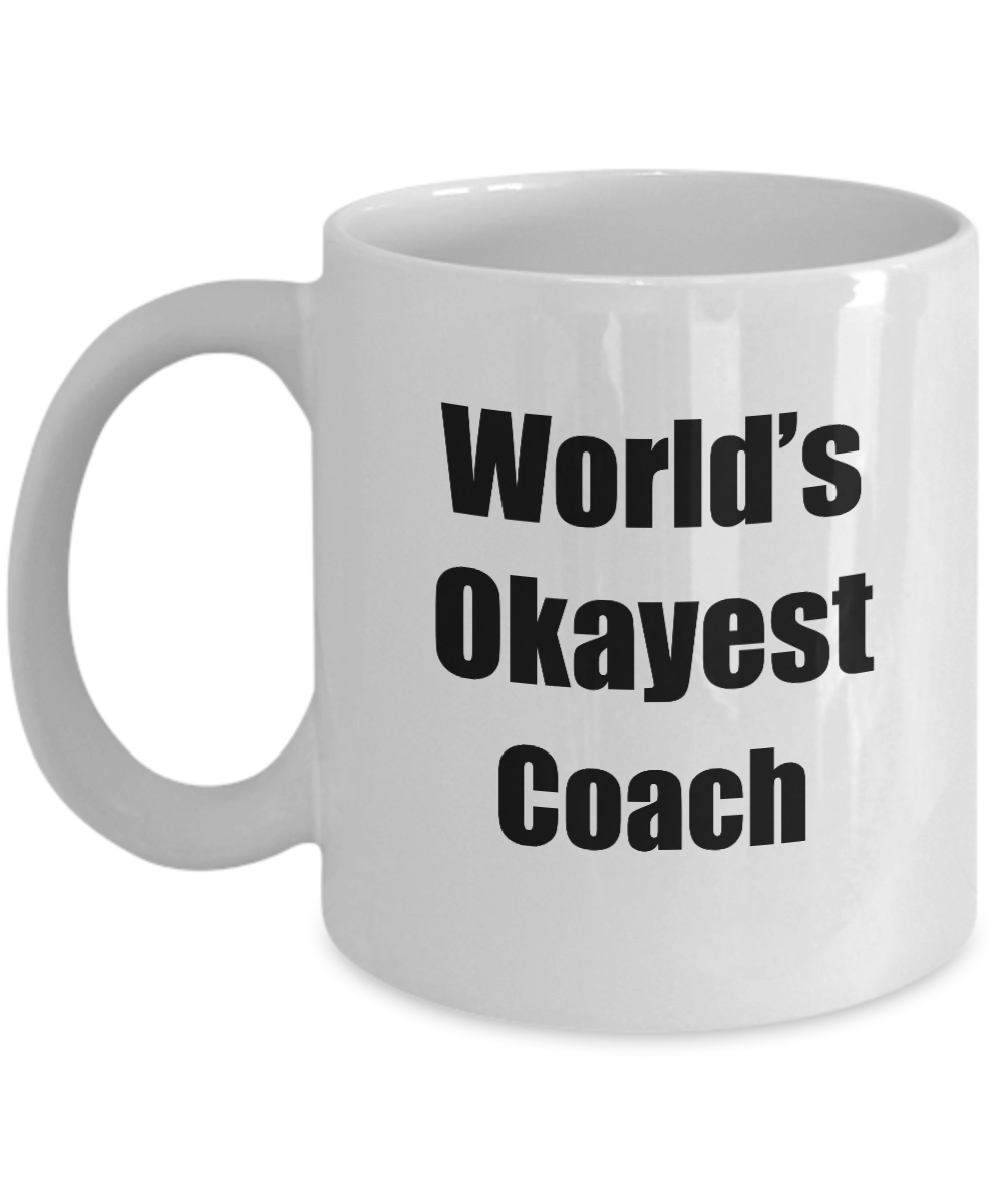 Coach Mug Worlds Okayest Funny Christmas Gift Idea for Novelty Gag Sarcastic Pun Coffee Tea Cup-Coffee Mug
