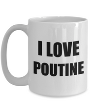 Load image into Gallery viewer, I Love Poutine Mug Funny Gift Idea Novelty Gag Coffee Tea Cup-[style]