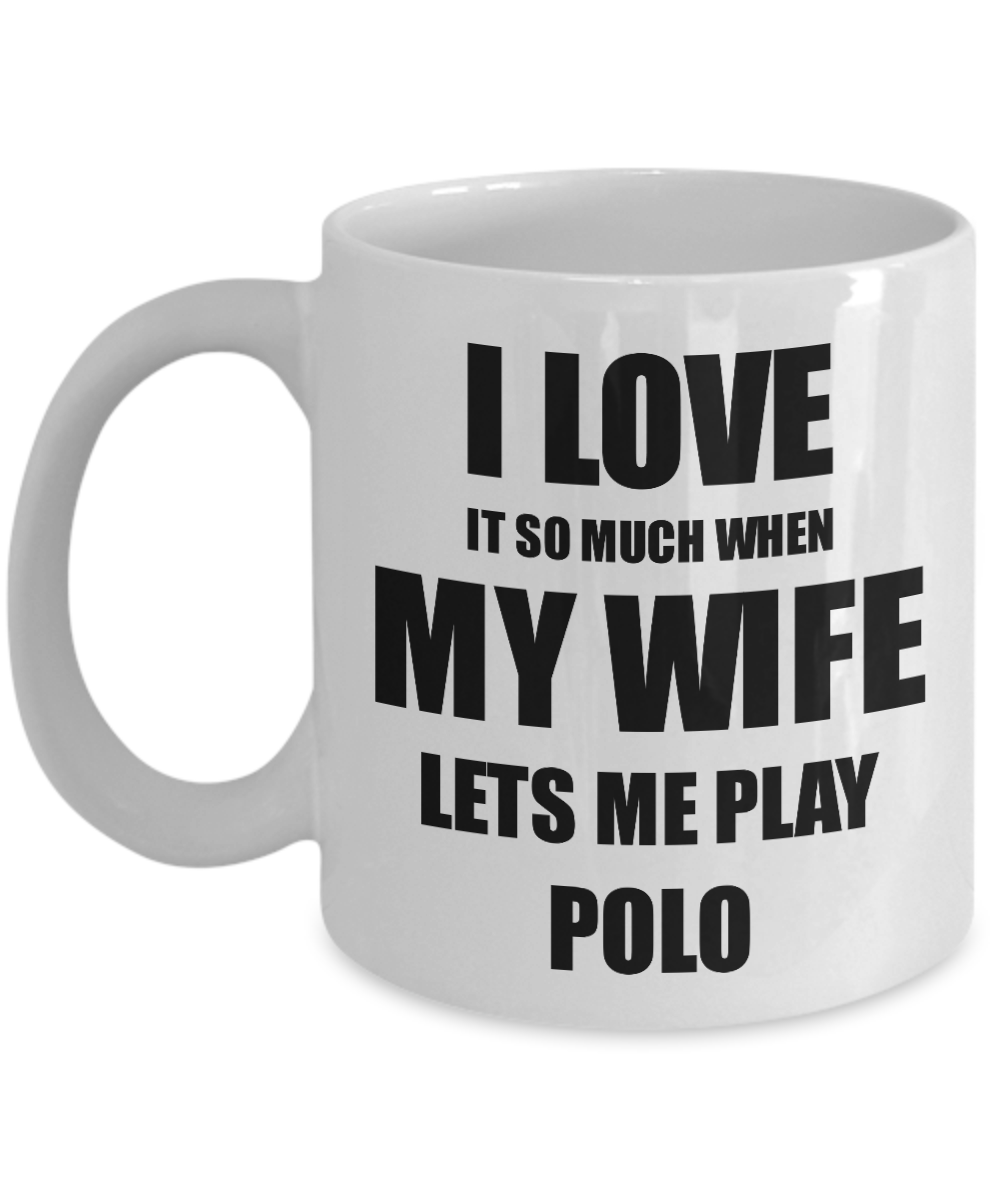 Polo Mug Funny Gift Idea For Husband I Love It When My Wife Lets Me Novelty Gag Sport Lover Joke Coffee Tea Cup-Coffee Mug