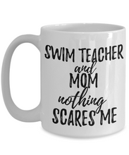 Load image into Gallery viewer, Swim Teacher Mom Mug Funny Gift Idea for Mother Gag Joke Nothing Scares Me Coffee Tea Cup-Coffee Mug