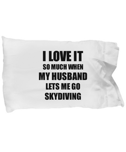 Skydiving Pillowcase Funny Gift Idea For Wife I Love It When My Husband Lets Me Novelty Gag Sport Lover Joke Pillow Cover Case Set Standard Size 20x30