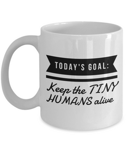 Todays goal: Keep the tiny humans alive Mom Mug-Coffee Mug