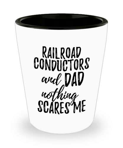 Funny Railroad Conductors Dad Shot Glass Gift Idea for Father Gag Joke Nothing Scares Me Liquor Lover Alcohol 1.5 oz Shotglass-Shot Glass