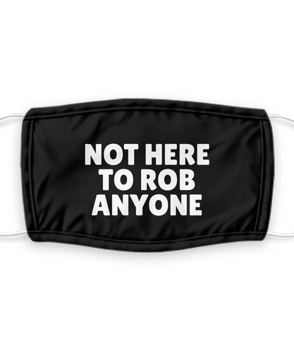 NOT HERE To ROB Anyone Face Mask Funny Pandemic Gift Social Distance Pun Mouth Nose Cover Gag Reusable Washable-Mask