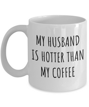 Load image into Gallery viewer, Wife Mug Funny Gift for Spouse My Husband Is Hotter Than My Coffee Sexy Anniversary Birthday Present Idea Coffee Tea Cup-Coffee Mug