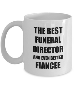 Funeral Director Fiancee Mug Funny Gift Idea for Her Betrothed Gag Inspiring Joke The Best And Even Better Coffee Tea Cup-Coffee Mug