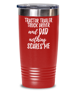 Funny Tractor-Trailer Truck Driver Dad Tumbler Gift Idea for Father Gag Joke Nothing Scares Me Coffee Tea Insulated Cup With Lid-Tumbler