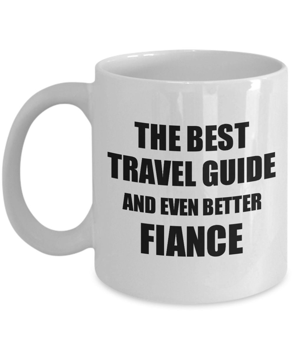 Travel Guide Fiance Mug Funny Gift Idea for Betrothed Gag Inspiring Joke The Best And Even Better Coffee Tea Cup-Coffee Mug