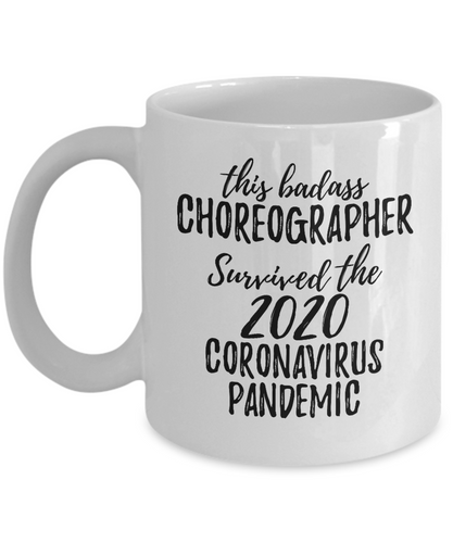 This Badass Choreographer Survived The 2020 Pandemic Mug Funny Coworker Gift Epidemic Worker Gag Coffee Tea Cup-Coffee Mug