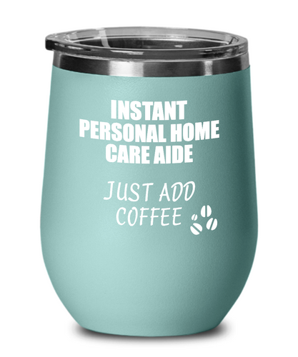 Funny Personal Home Care Aide Wine Glass Saying Instant Just Add Coffee Gift Insulated Tumbler Lid-Wine Glass