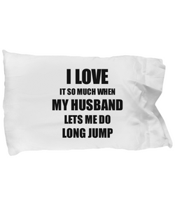 Long Jump Pillowcase Funny Gift Idea For Wife I Love It When My Husband Lets Me Novelty Gag Sport Lover Joke Pillow Cover Case Set Standard Size 20x30