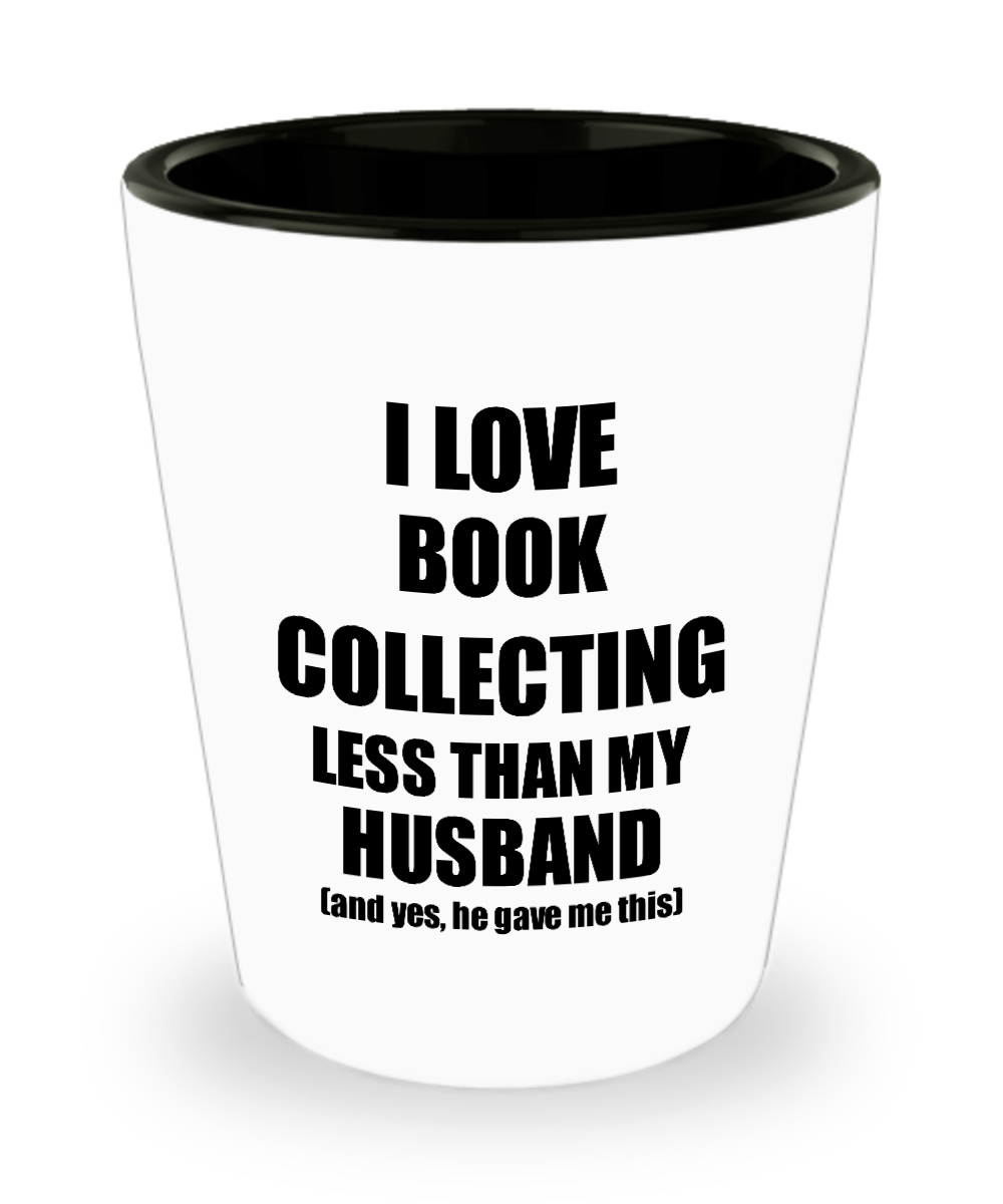 Book Collecting Wife Shot Glass Funny Valentine Gift Idea For My Spouse From Husband I Love Liquor Lover Alcohol 1.5 oz Shotglass-Shot Glass