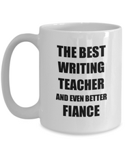 Load image into Gallery viewer, Writing Teacher Fiance Mug Funny Gift Idea for Betrothed Gag Inspiring Joke The Best And Even Better Coffee Tea Cup-Coffee Mug