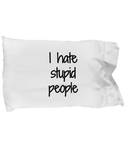 I Hate Stupid People Pillowcase Funny Gift Idea for Bed Body Pillow Cover Case Set Standard Size 20x30-Pillow Case