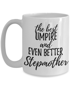 Umpire Stepmother Funny Gift Idea for Stepmom Coffee Mug The Best And Even Better Tea Cup-Coffee Mug