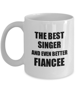 Singer Fiancee Mug Funny Gift Idea for Her Betrothed Gag Inspiring Joke The Best And Even Better Coffee Tea Cup-Coffee Mug