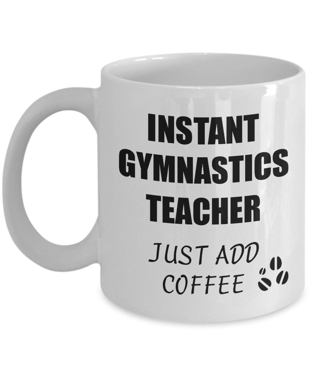Gymnastics Teacher Mug Instant Just Add Coffee Funny Gift Idea for Corworker Present Workplace Joke Office Tea Cup-Coffee Mug
