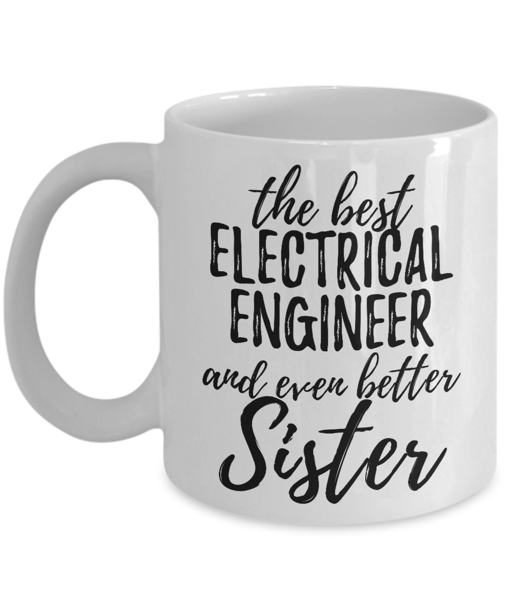 Electrical Engineer Sister Funny Gift Idea for Sibling Coffee Mug The Best And Even Better Tea Cup-Coffee Mug