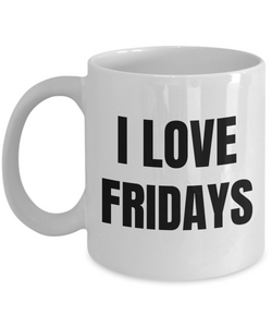 I Love Fridays Mug Funny Gift Idea Novelty Gag Coffee Tea Cup-Coffee Mug