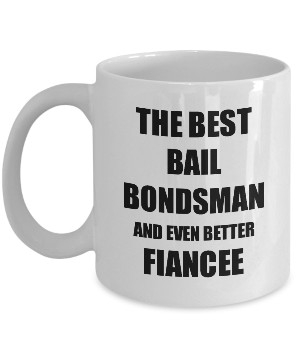 Bail Bondsman Fiancee Mug Funny Gift Idea for Her Betrothed Gag Inspiring Joke The Best And Even Better Coffee Tea Cup-Coffee Mug