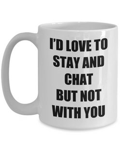 I D Love To Stay And Chat Mug Funny Gift Idea Novelty Gag Coffee Tea Cup-Coffee Mug