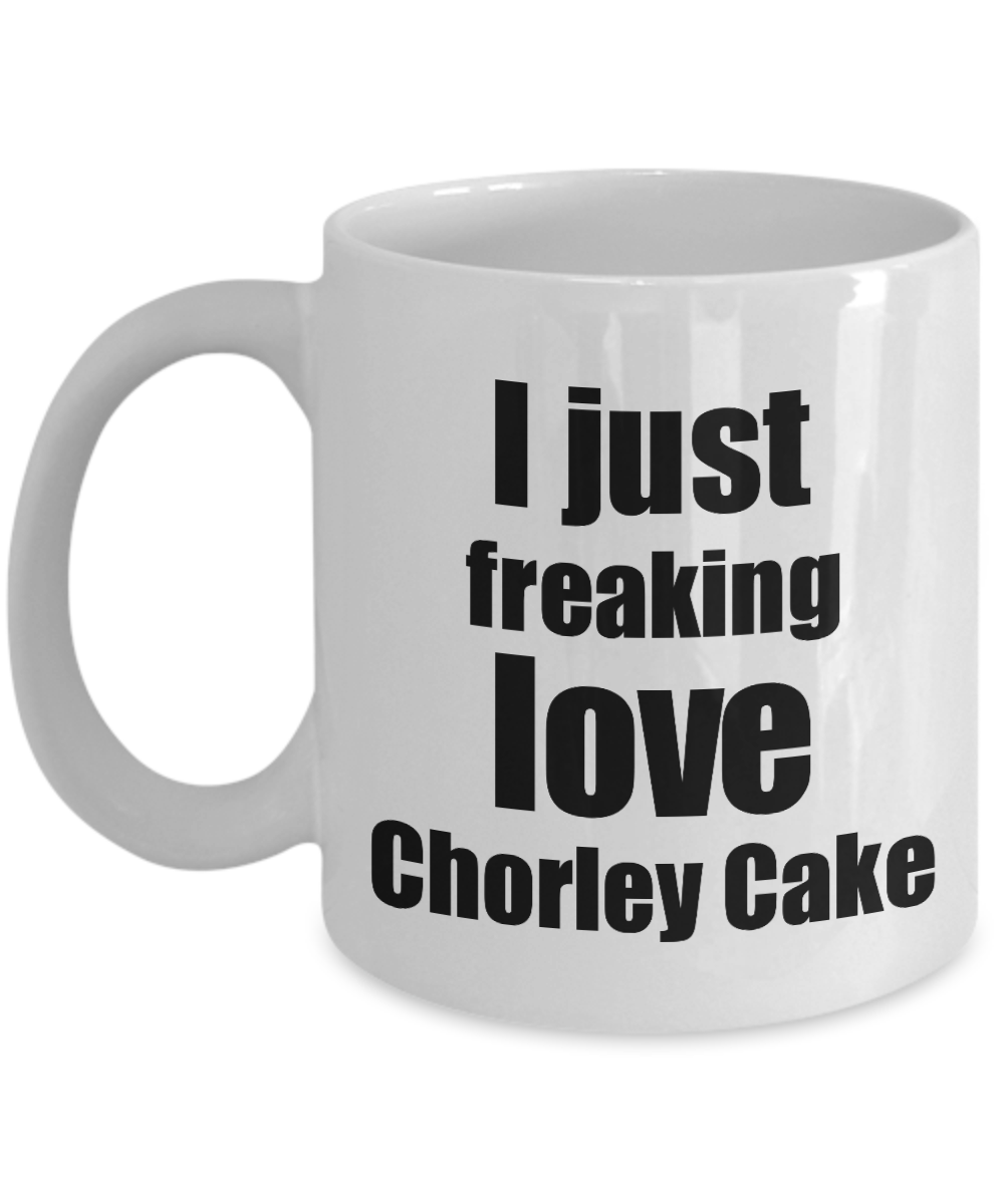 Chorley Cake Lover Mug I Just Freaking Love Funny Gift Idea For Foodie Coffee Tea Cup-Coffee Mug