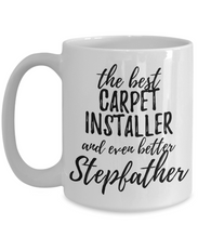Load image into Gallery viewer, Carpet Installer Stepfather Funny Gift Idea for Stepdad Gag Inspiring Joke The Best And Even Better-Coffee Mug