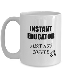 Educator Mug Instant Just Add Coffee Funny Gift Idea for Corworker Present Workplace Joke Office Tea Cup-Coffee Mug