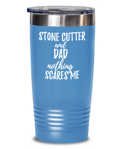 Funny Stone Cutter Dad Tumbler Gift Idea for Father Gag Joke Nothing Scares Me Coffee Tea Insulated Cup With Lid-Tumbler