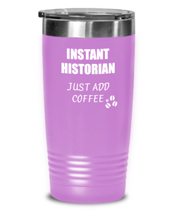 Funny Historian Tumbler Instant Just Add Coffee Lover Gift Idea Insulated Cup With Lid-Tumbler