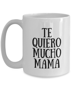 Te Quiero Mucho Mama Mug In Spanish Funny Gift Idea for Novelty Gag Coffee Tea Cup-[style]