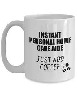 Personal Home Care Aide Mug Instant Just Add Coffee Funny Gift Idea for Coworker Present Workplace Joke Office Tea Cup-Coffee Mug