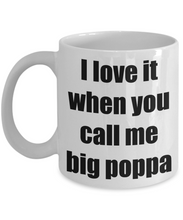 Load image into Gallery viewer, I Love It When You Call Me Big Poppa Mug Funny Gift Idea Novelty Gag Coffee Tea Cup-Coffee Mug