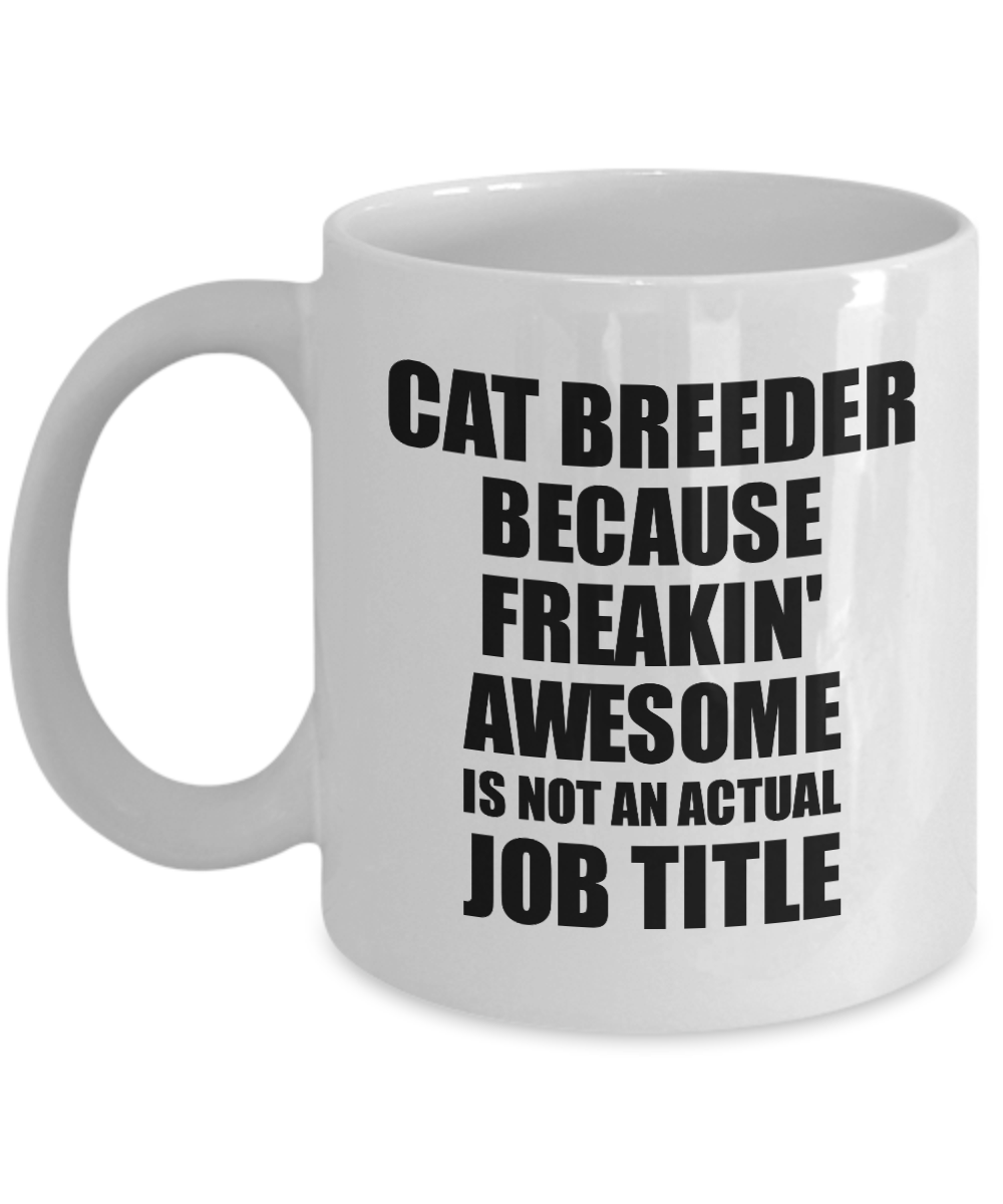 Cat Breeder Mug Freaking Awesome Funny Gift Idea for Coworker Employee Office Gag Job Title Joke Tea Cup-Coffee Mug