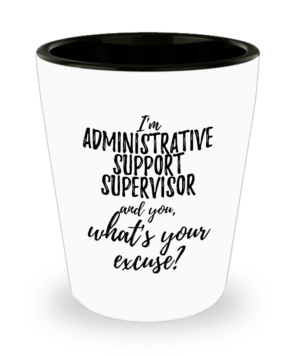 Administrative Support Supervisor Shot Glass What's Your Excuse Funny Gift Idea for Coworker Hilarious Office Gag Job Joke Alcohol Lover 1.5 oz-Shot Glass