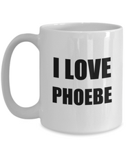 Load image into Gallery viewer, I Love Phoebe Tee Mug Funny Gift Idea Novelty Gag Coffee Tea Cup-[style]