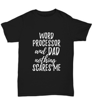 Load image into Gallery viewer, Word Processor Dad T-Shirt Funny Gift Nothing Scares Me-Shirt / Hoodie