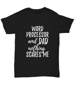 Word Processor Dad T-Shirt Funny Gift Nothing Scares Me-Shirt / Hoodie