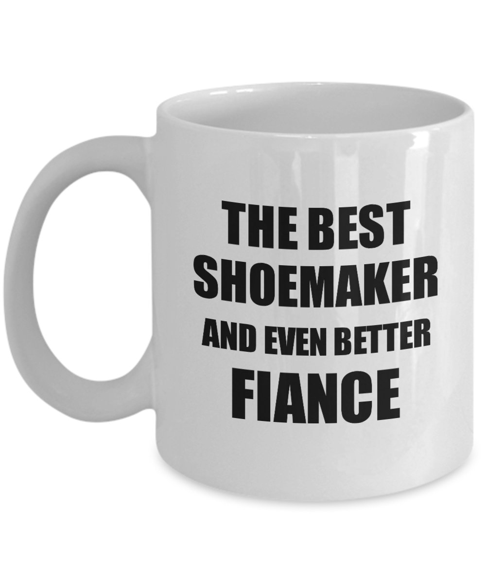 Shoemaker Fiance Mug Funny Gift Idea for Betrothed Gag Inspiring Joke The Best And Even Better Coffee Tea Cup-Coffee Mug