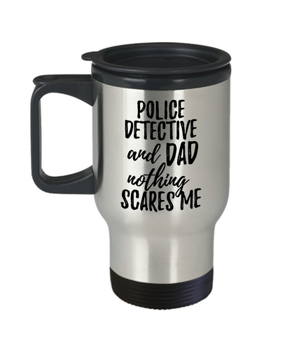 Funny Police Detective Dad Travel Mug Gift Idea for Father Gag Joke Nothing Scares Me Coffee Tea Insulated Lid Commuter 14 oz Stainless Steel-Travel Mug