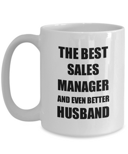 Sales Manager Husband Mug Funny Gift Idea for Lover Gag Inspiring Joke The Best And Even Better Coffee Tea Cup-Coffee Mug