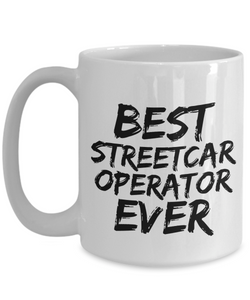 Streetcar Operator Mug Best Ever Street Car Funny Gift for Coworkers Novelty Gag Coffee Tea Cup-Coffee Mug