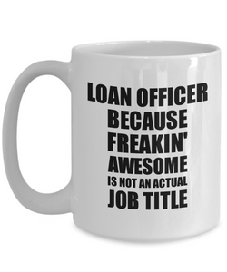 Loan Officer Mug Freaking Awesome Funny Gift Idea for Coworker Employee Office Gag Job Title Joke Coffee Tea Cup-Coffee Mug