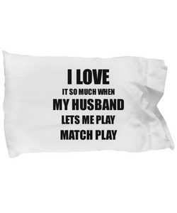 Match Play Pillowcase Funny Gift Idea For Wife I Love It When My Husband Lets Me Novelty Gag Sport Lover Joke Pillow Cover Case Set Standard Size 20x30