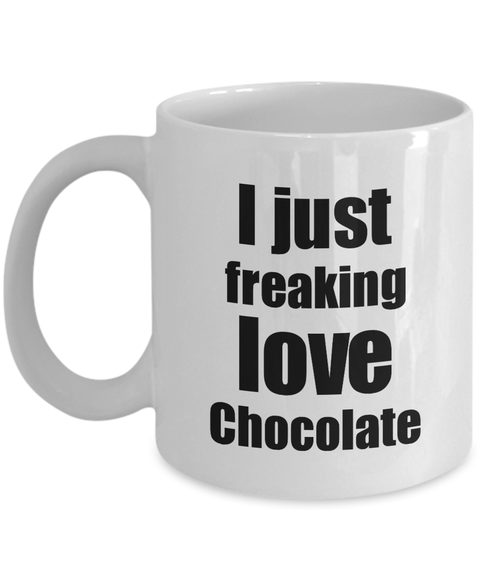 Chocolate Lover Mug I Just Freaking Love Funny Gift Idea For Foodie Coffee Tea Cup-Coffee Mug