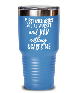Funny Substance Abuse Social Worker Dad Tumbler Gift Idea for Father Gag Joke Nothing Scares Me Coffee Tea Insulated Cup With Lid-Tumbler