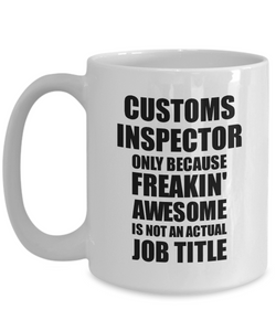 Customs Inspector Mug Freaking Awesome Funny Gift Idea for Coworker Employee Office Gag Job Title Joke Tea Cup-Coffee Mug