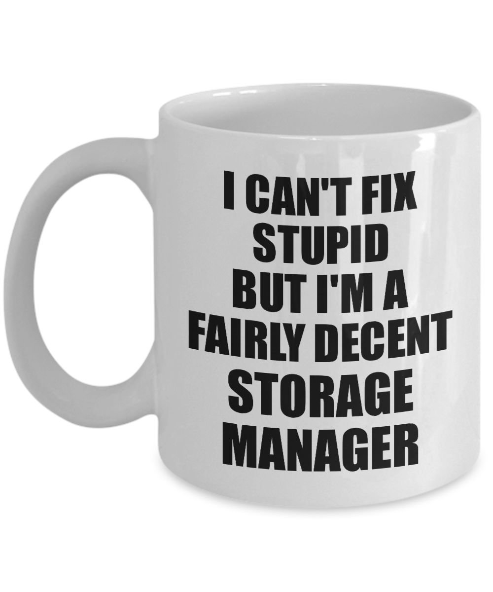 Storage Manager Mug I Can't Fix Stupid Funny Gift Idea for Coworker Fellow Worker Gag Workmate Joke Fairly Decent Coffee Tea Cup-Coffee Mug
