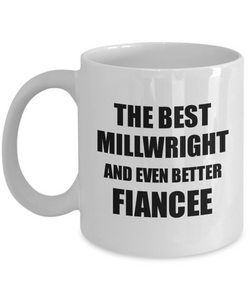 Millwright Fiancee Mug Funny Gift Idea for Her Betrothed Gag Inspiring Joke The Best And Even Better Coffee Tea Cup-Coffee Mug